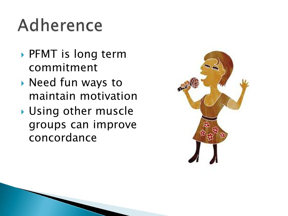  PFMT is long term commitment  Need fun ways to maintain motivation  Using other muscle groups can improve concordance