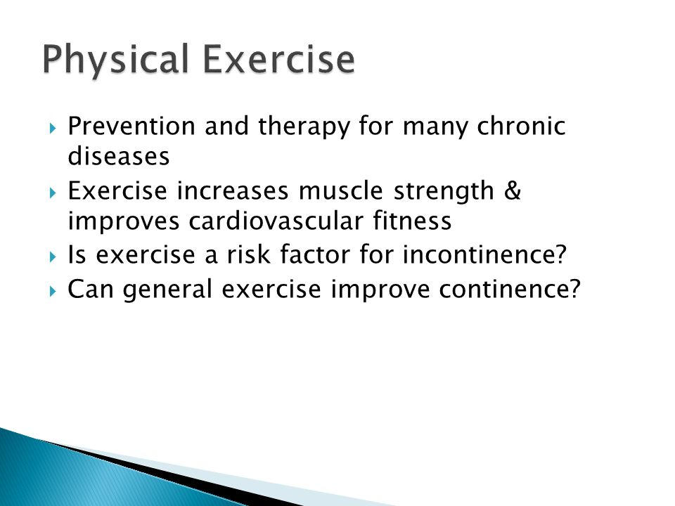  Prevention and therapy for many chronic diseases  Exercise increases muscle strength & improves cardiovascular fitness  Is exercise a risk factor