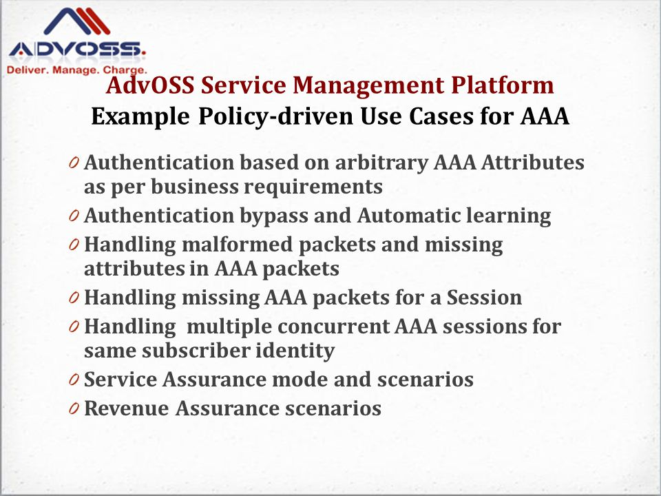 AdvOSS Service Management Platform Example Policy-driven Use Cases for AAA 0 Authentication based on arbitrary AAA Attributes as per business requirem