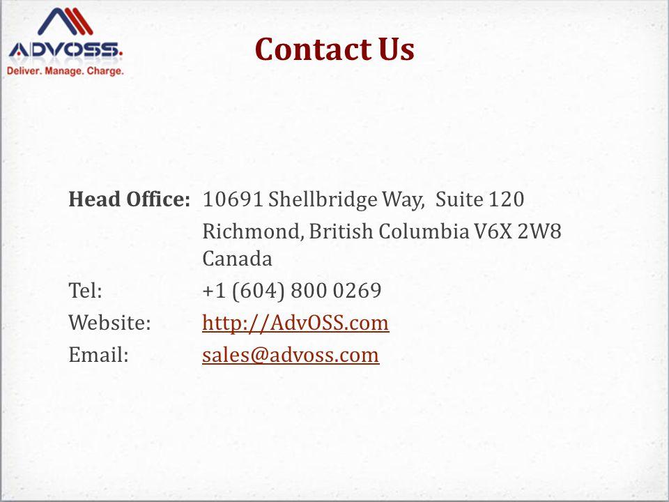 Contact Us Head Office:10691 Shellbridge Way, Suite 120 Richmond, British Columbia V6X 2W8 Canada Tel: +1 (604) 800 0269 Website: http://AdvOSS.comhtt