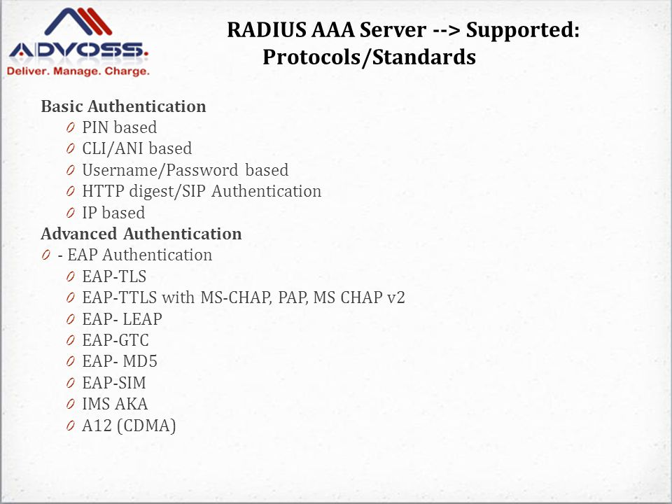 RADIUS AAA Server --> Supported: Protocols/Standards Basic Authentication 0 PIN based 0 CLI/ANI based 0 Username/Password based 0 HTTP digest/SIP Auth