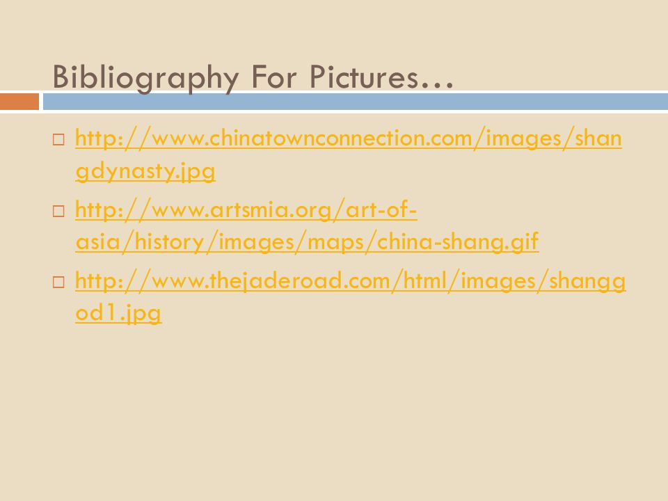 Bibliography For Pictures…  http://www.chinatownconnection.com/images/shan gdynasty.jpg http://www.chinatownconnection.com/images/shan gdynasty.jpg 