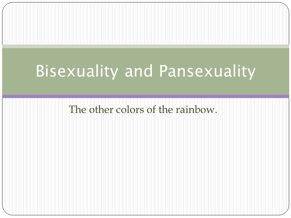 The other colors of the rainbow. Bisexuality and Pansexuality