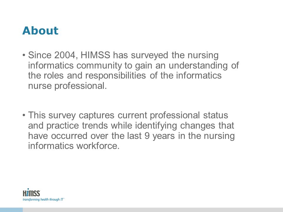 About Since 2004, HIMSS has surveyed the nursing informatics community to gain an understanding of the roles and responsibilities of the informatics n