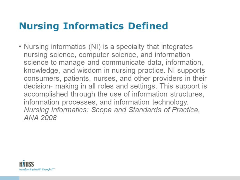 Nursing Informatics Defined Nursing informatics (NI) is a specialty that integrates nursing science, computer science, and information science to mana