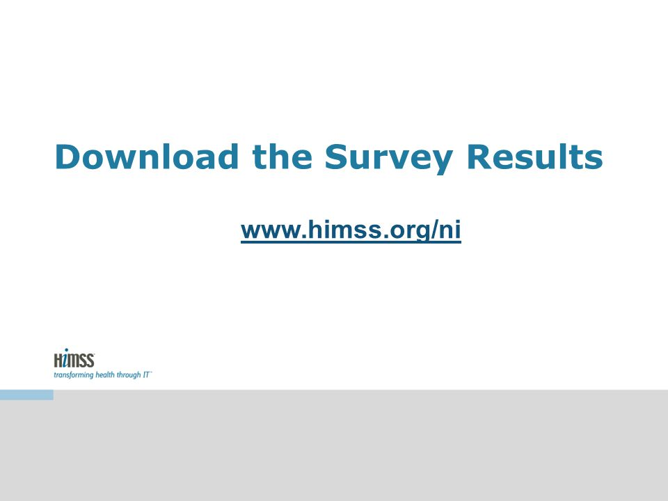 Download the Survey Results www.himss.org/ni