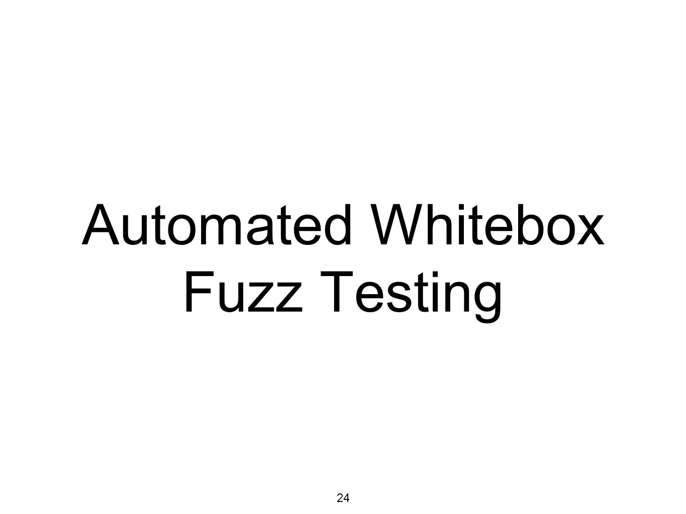 24 Automated Whitebox Fuzz Testing