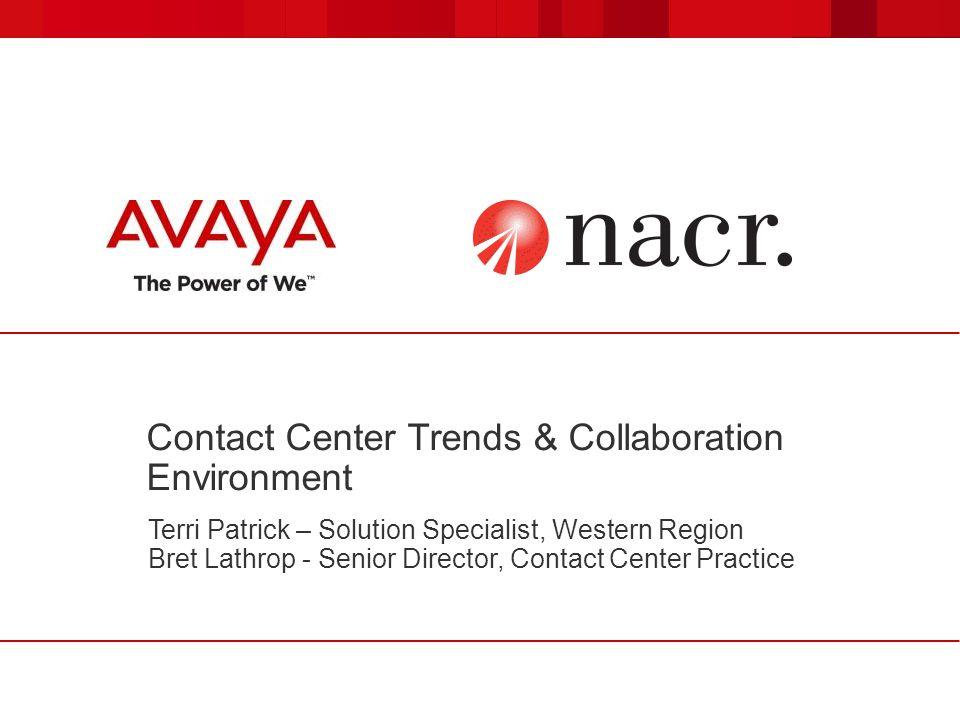 Contact Center Trends & Collaboration Environment Terri Patrick – Solution Specialist, Western Region Bret Lathrop - Senior Director, Contact Center P