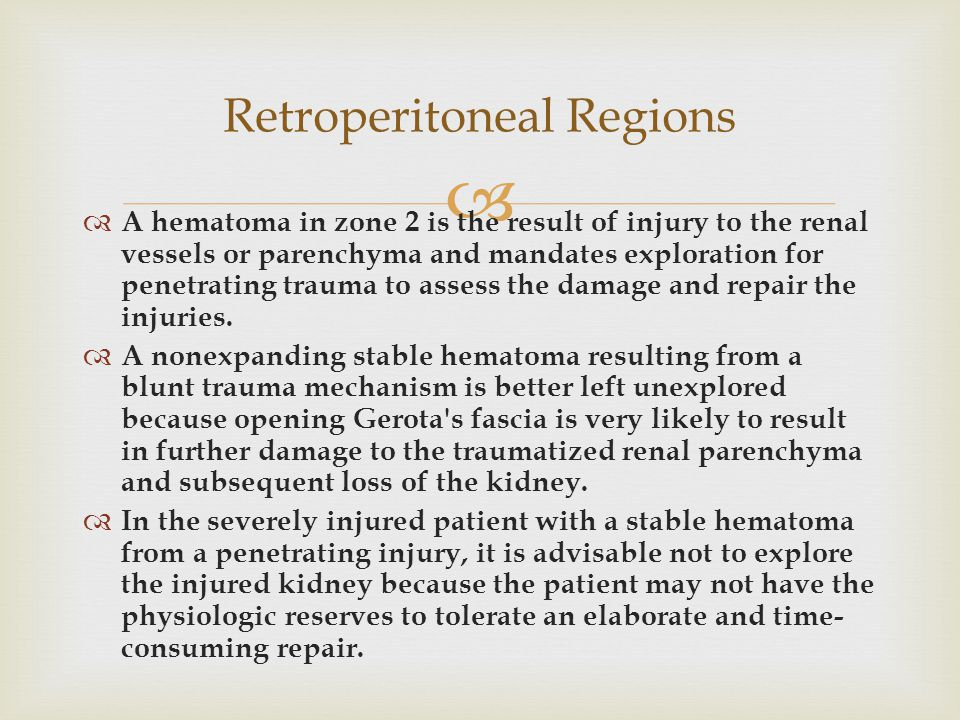   A hematoma in zone 2 is the result of injury to the renal vessels or parenchyma and mandates exploration for penetrating trauma to assess the dama