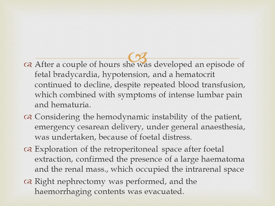   After a couple of hours she was developed an episode of fetal bradycardia, hypotension, and a hematocrit continued to decline, despite repeated bl