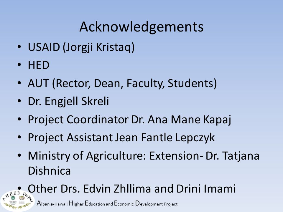 A lbania-Hawaii H igher E ducation and E conomic D evelopment Project Acknowledgements USAID (Jorgji Kristaq) HED AUT (Rector, Dean, Faculty, Students) Dr.