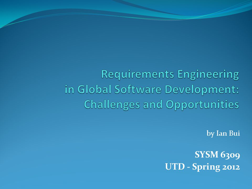 Abstract Motivation Globalization of Software Industry creates unprecedented challenges for GSD Problem Requirements Engineering lacks a working model to deal with the emerging issues of GSD Solution Tools, Research, Education Examples Two Case Studies