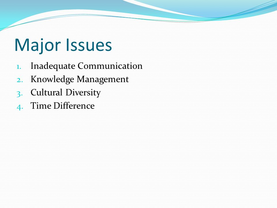 Major Issues 1. Inadequate Communication 2. Knowledge Management 3.