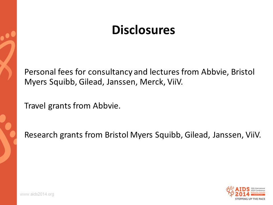 www.aids2014.org Disclosures Personal fees for consultancy and lectures from Abbvie, Bristol Myers Squibb, Gilead, Janssen, Merck, ViiV.