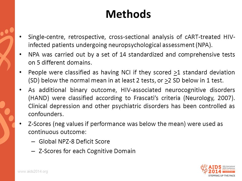www.aids2014.org Methods Single-centre, retrospective, cross-sectional analysis of cART-treated HIV- infected patients undergoing neuropsychological assessment (NPA).