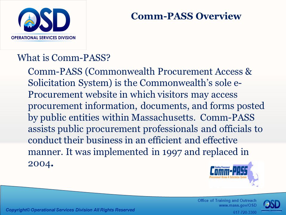 Office of Training and Outreach www.mass.gov/OSD 617-720-3300 Copyright© Operational Services Division All Rights Reserved Comm-PASS Overview What is Comm-PASS.