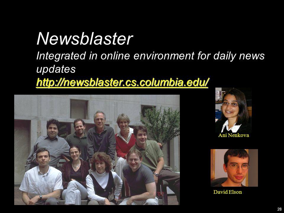 28 Newsblaster Integrated in online environment for daily news updates http://newsblaster.cs.columbia.edu/ http://newsblaster.cs.columbia.edu/ Ani Nenkova David Elson