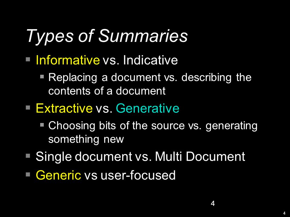 4 4 Types of Summaries  Informative vs. Indicative  Replacing a document vs.