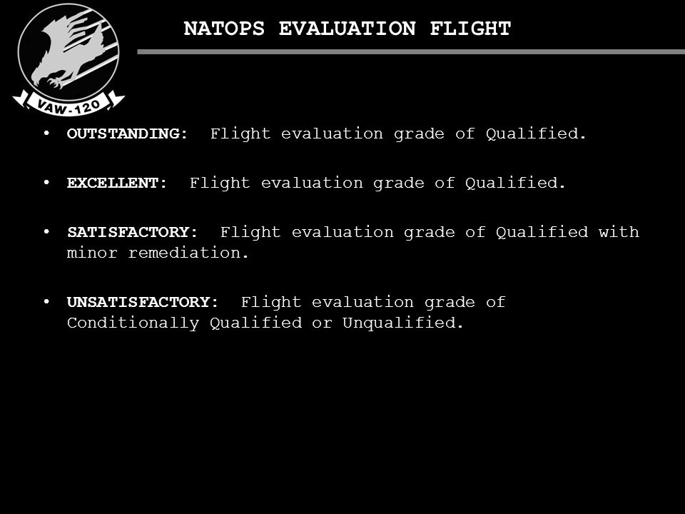 NATOPS EVALUATION FLIGHT OUTSTANDING: Flight evaluation grade of Qualified.