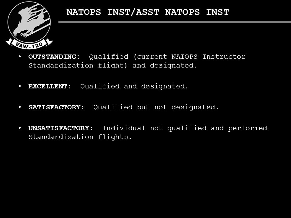 NATOPS INST/ASST NATOPS INST OUTSTANDING: Qualified (current NATOPS Instructor Standardization flight) and designated.
