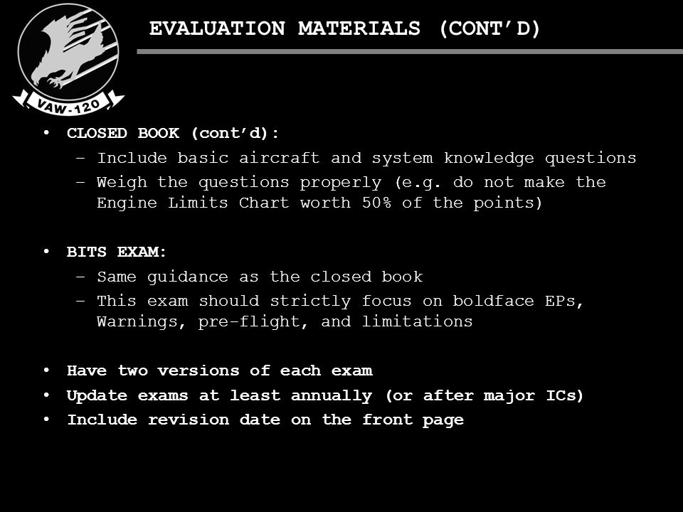 EVALUATION MATERIALS (CONT'D) CLOSED BOOK (cont'd): –Include basic aircraft and system knowledge questions –Weigh the questions properly (e.g.