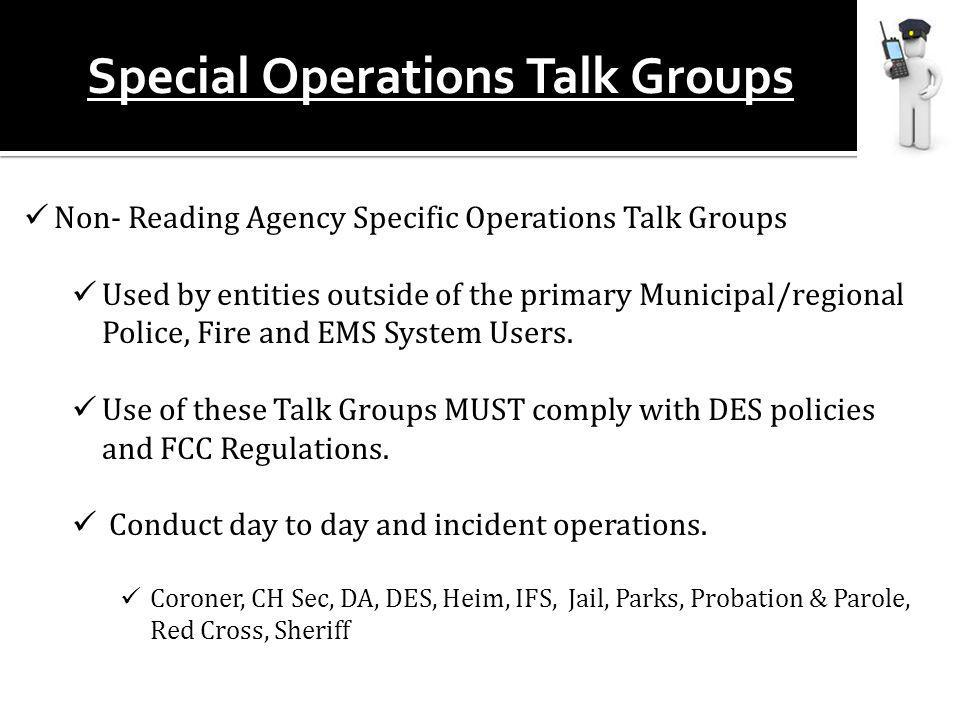 Non- Reading Agency Specific Operations Talk Groups Used by entities outside of the primary Municipal/regional Police, Fire and EMS System Users.