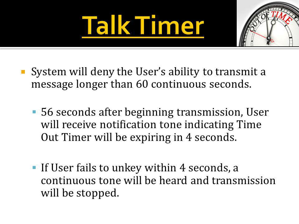  System will deny the User's ability to transmit a message longer than 60 continuous seconds.