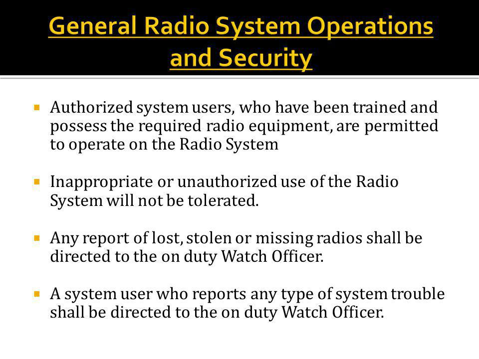  Authorized system users, who have been trained and possess the required radio equipment, are permitted to operate on the Radio System  Inappropriate or unauthorized use of the Radio System will not be tolerated.