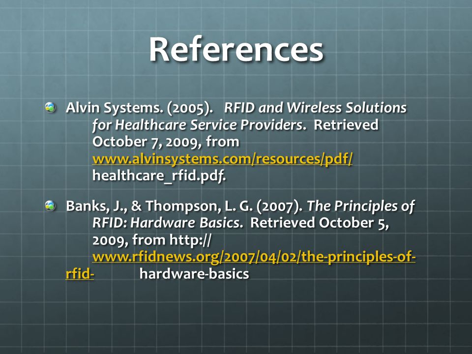 References Alvin Systems. (2005). RFID and Wireless Solutions for Healthcare Service Providers.