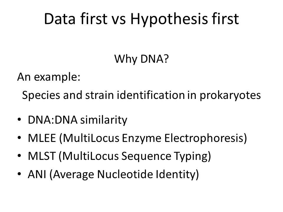 Why DNA? An example: Species and strain identification in prokaryotes DNA:DNA similarity MLEE (MultiLocus Enzyme Electrophoresis) MLST (MultiLocus Seq