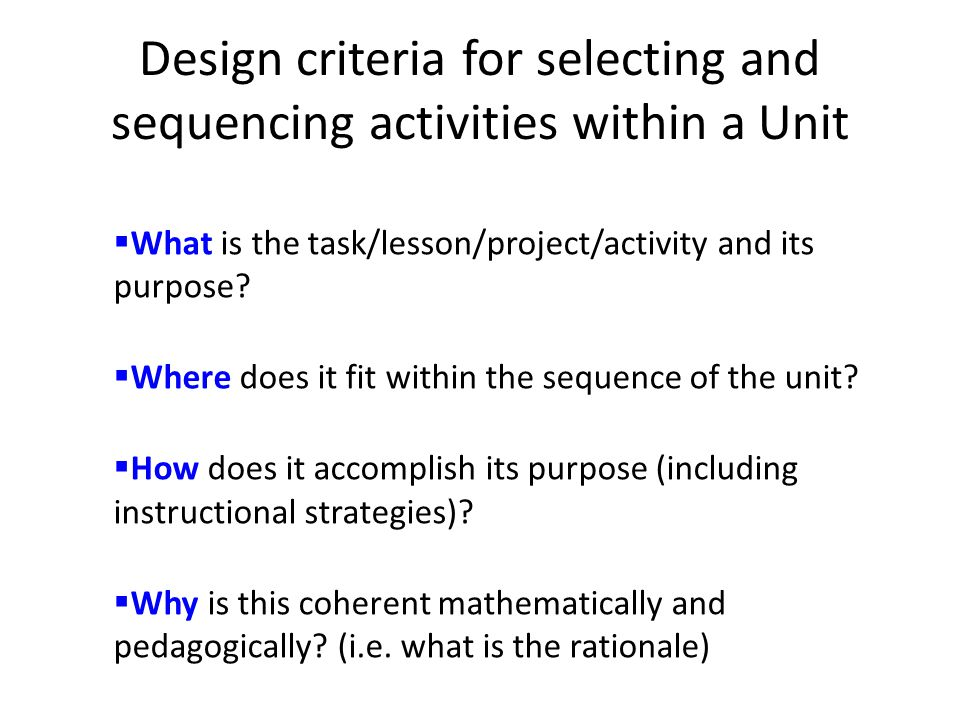 Design criteria for selecting and sequencing activities within a Unit  What is the task/lesson/project/activity and its purpose.