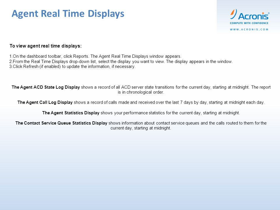 Agent Real Time Displays To view agent real time displays: 1.On the dashboard toolbar, click Reports.