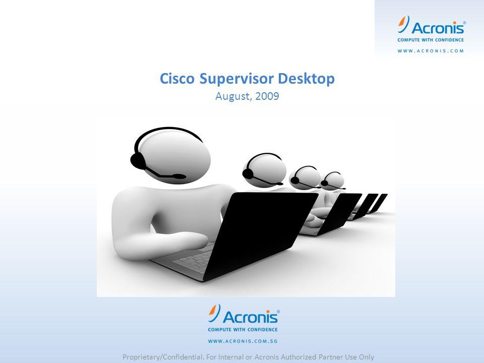Cisco Supervisor Desktop August, 2009 Proprietary/Confidential.