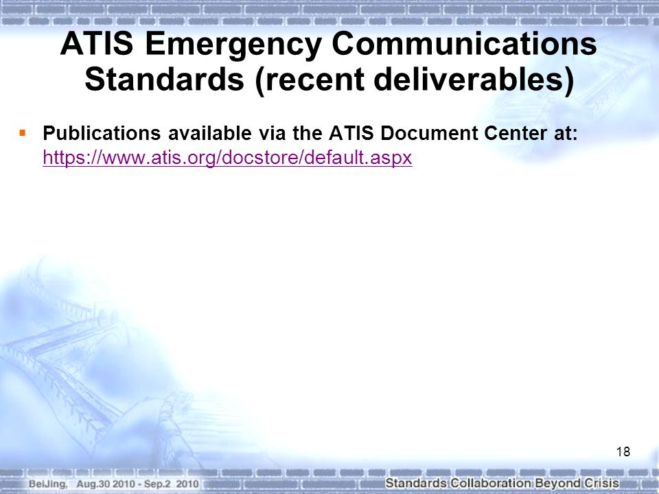 18 ATIS Emergency Communications Standards (recent deliverables)  Publications available via the ATIS Document Center at: https://www.atis.org/docstore/default.aspx https://www.atis.org/docstore/default.aspx