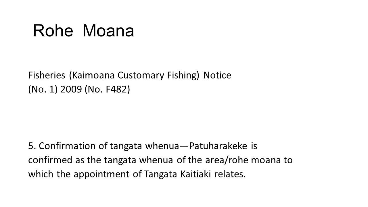 Rohe Moana Fisheries (Kaimoana Customary Fishing) Notice (No. 1) 2009 (No. F482) 5. Confirmation of tangata whenua—Patuharakeke is confirmed as the ta