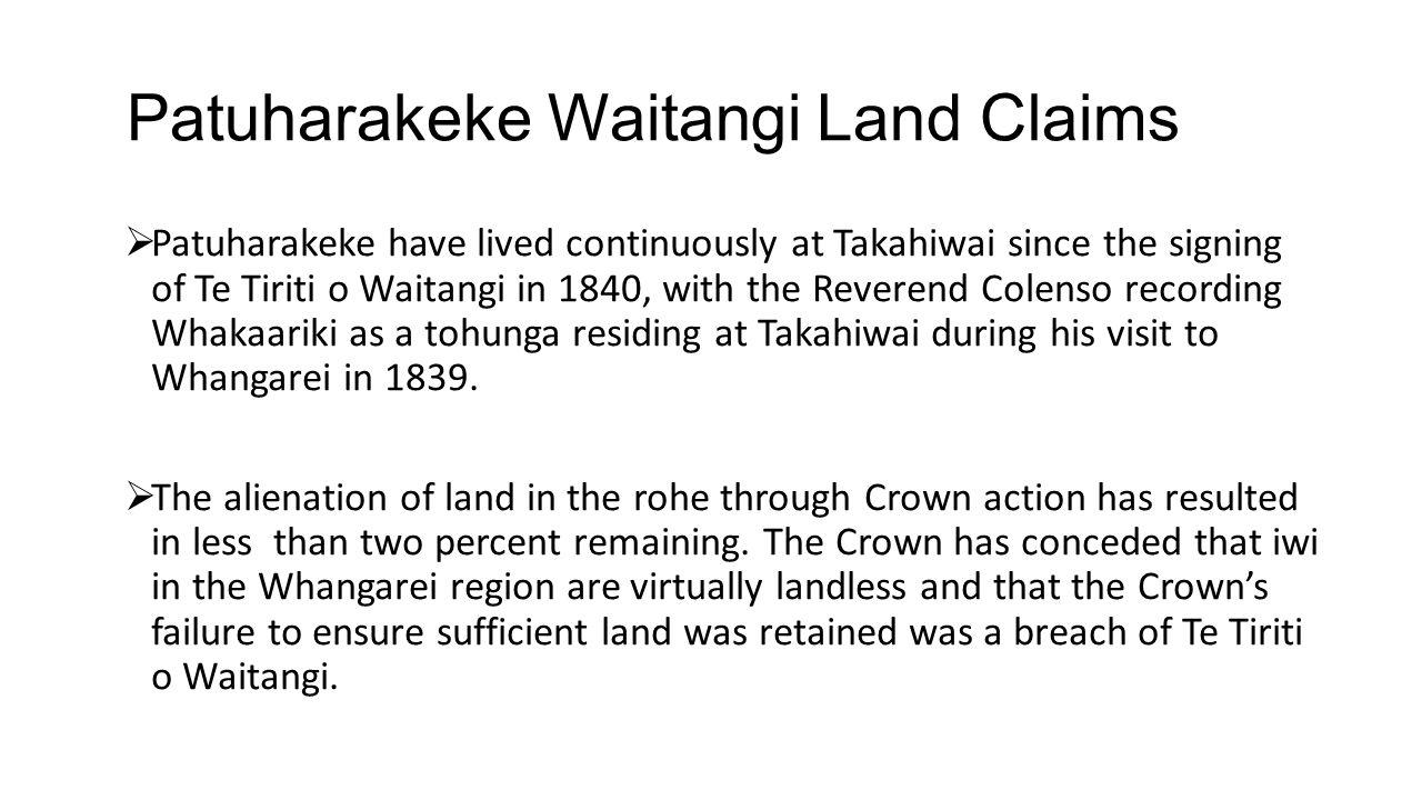 Patuharakeke Waitangi Land Claims  Patuharakeke have lived continuously at Takahiwai since the signing of Te Tiriti o Waitangi in 1840, with the Reve