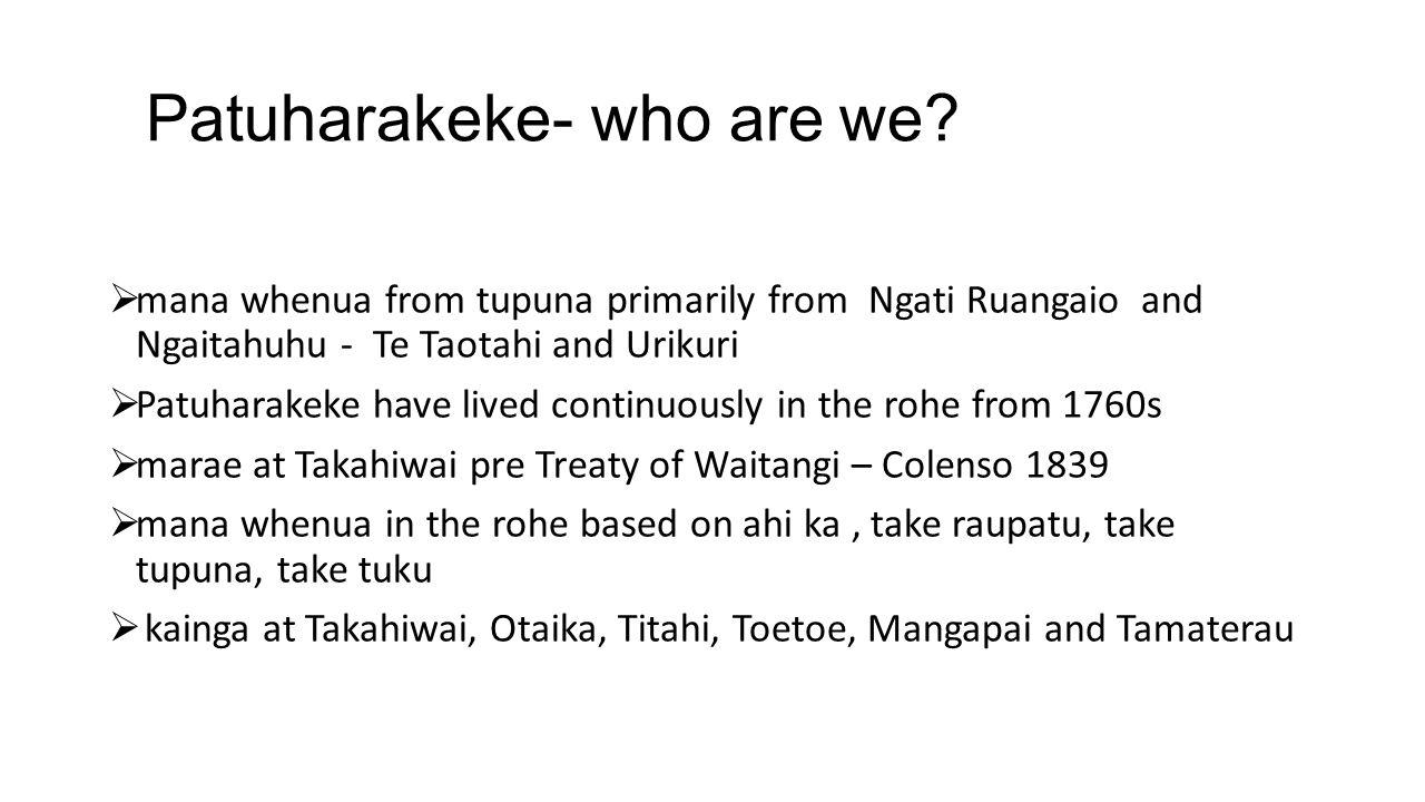 Patuharakeke- who are we?  mana whenua from tupuna primarily from Ngati Ruangaio and Ngaitahuhu - Te Taotahi and Urikuri  Patuharakeke have lived co
