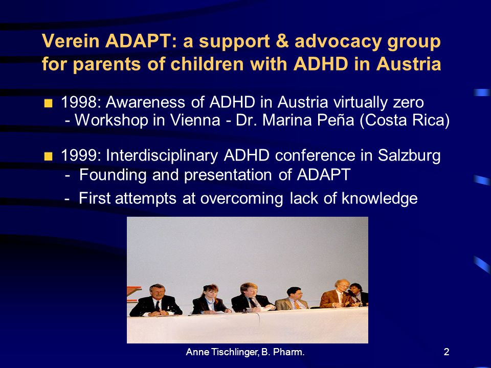 Anne Tischlinger, B. Pharm.1 Advocacy begins at home: establishing a support & advocacy group for parents of children with ADHD in Austria Bei dieser