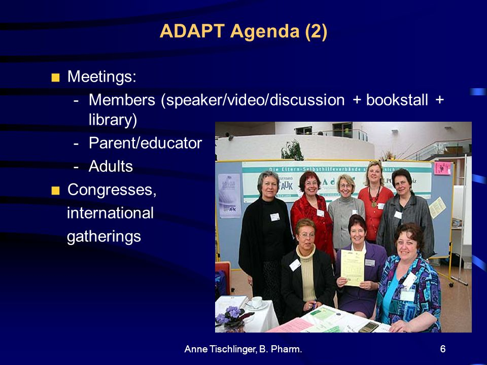 Anne Tischlinger, B. Pharm.5 ADAPT Agenda (1) ADAPT telephone ADAPT website (www.adapt.at) ADAPT newsletter E-mail article service ADAPT library - boo