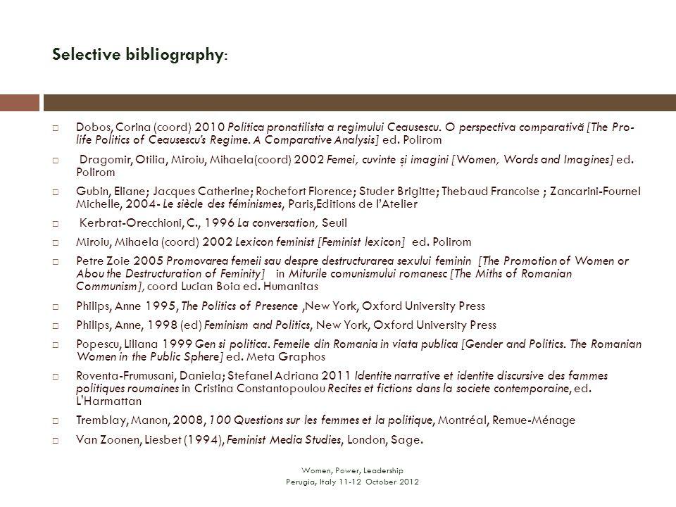 Selective bibliography: Women, Power, Leadership Perugia, Italy 11-12 October 2012  Dobos, Corina (coord) 2010 Politica pronatilista a regimului Ceausescu.