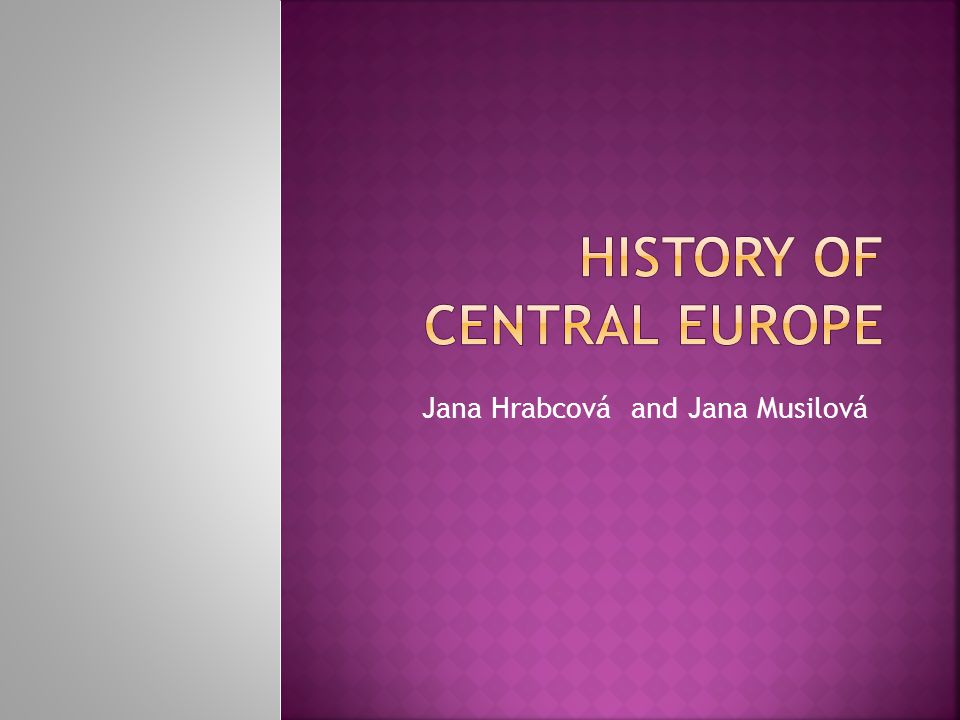  Organization of the course  Definition of the concept of Central Europe and the Introduction to the History of Central Europe in the Middle Ages and the Early Modern Times