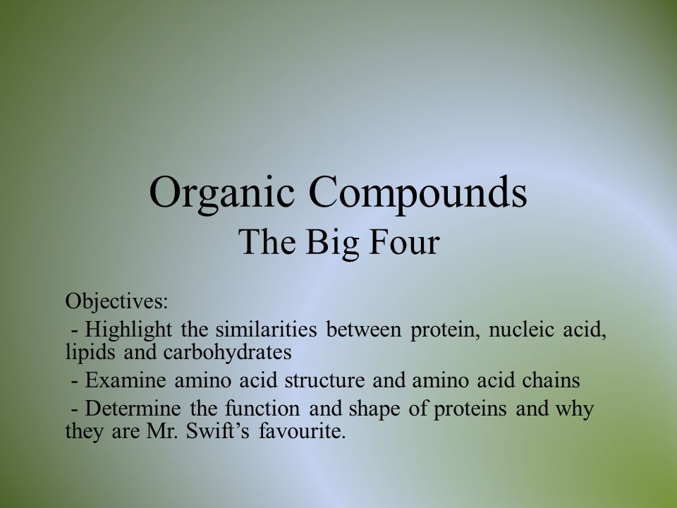 What are the Big Four.The big four refer to the four organic compounds found in living things.