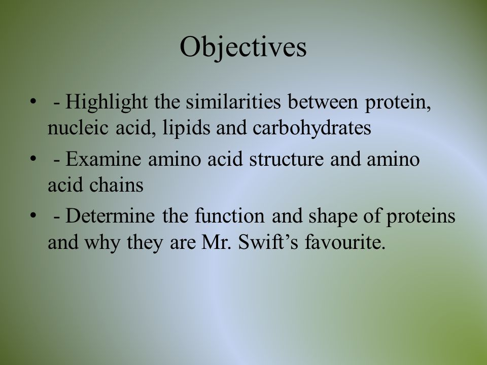 Objectives - Highlight the similarities between protein, nucleic acid, lipids and carbohydrates - Examine amino acid structure and amino acid chains -