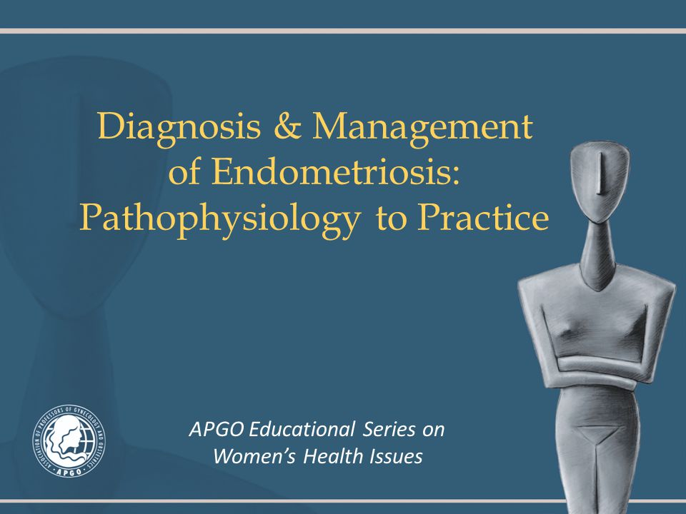 Diagnosis & Management of Endometriosis: Pathophysiology to Practice APGO Educational Series on Women's Health Issues