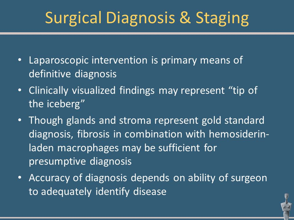 """Surgical Diagnosis & Staging Laparoscopic intervention is primary means of definitive diagnosis Clinically visualized findings may represent """"tip of t"""