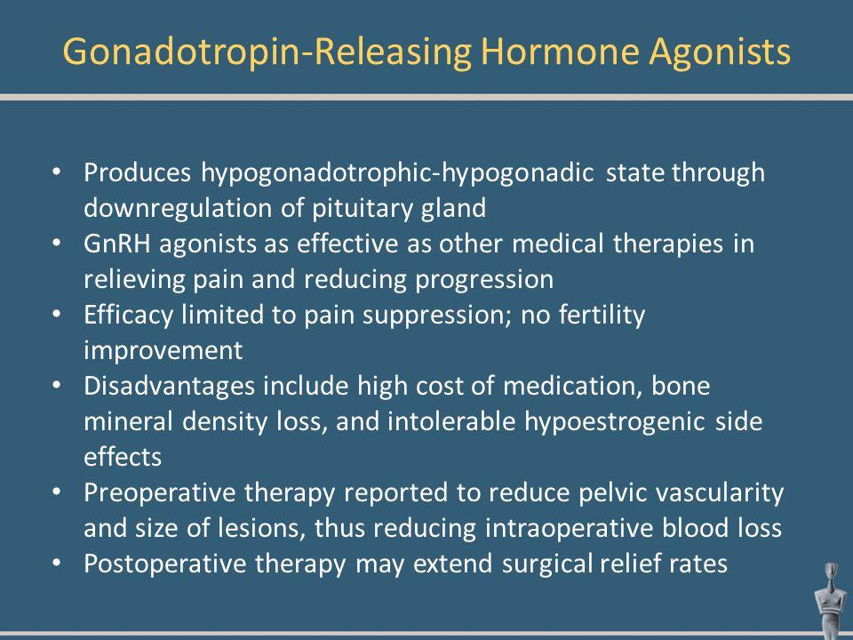 Gonadotropin-Releasing Hormone Agonists Produces hypogonadotrophic-hypogonadic state through downregulation of pituitary gland GnRH agonists as effect