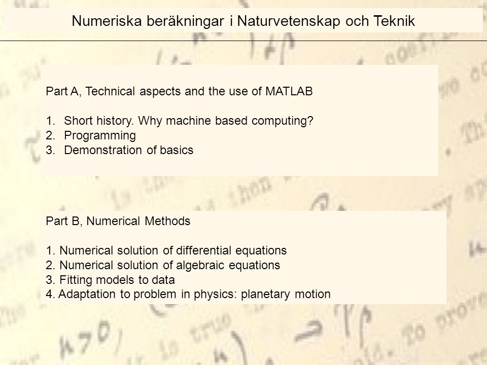 Logical expressions: Expressions with an answer of type true or false, represented by 1 or 0 a=1;b=2, a==b false, &, |, ~ < <= == >= ~= (not equal to) MATLAB specific any(arg) any element = all(arg) all elements = Numeriska beräkningar i Naturvetenskap och Teknik