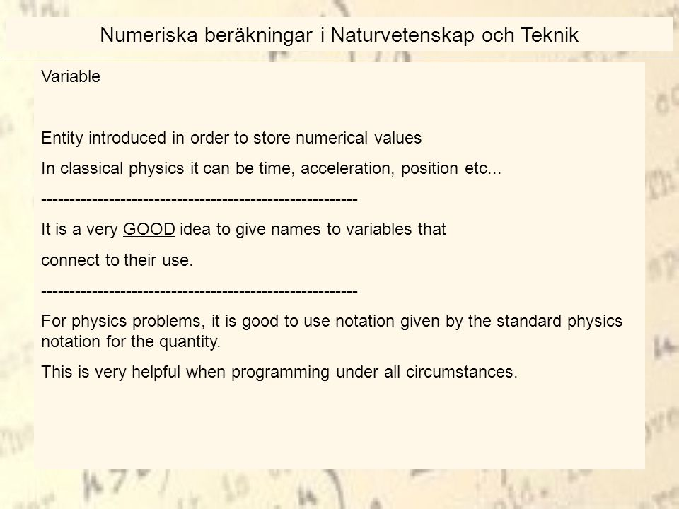 Variable Entity introduced in order to store numerical values In classical physics it can be time, acceleration, position etc...