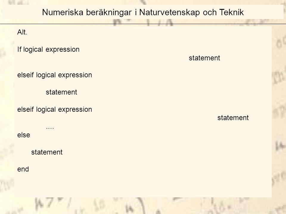 Alt. If logical expression statement elseif logical expression statement elseif logical expression statement.... else statement end Numeriska beräknin