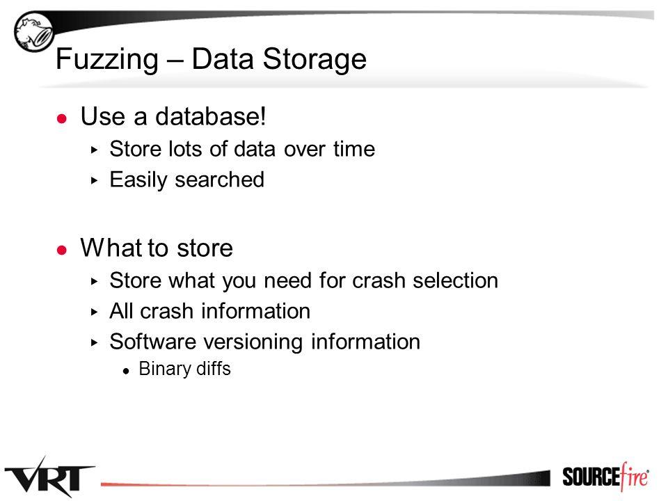 13 Fuzzing – Data Storage ● Use a database.